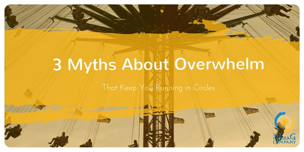3 mythis about overwhelm
