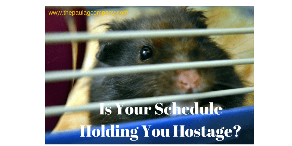 Is Your Schedule Holding You Hostage?