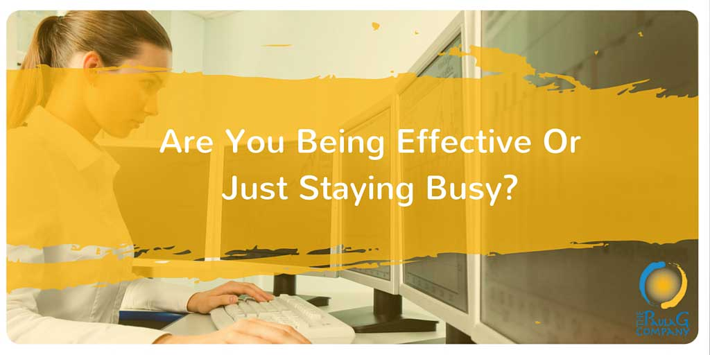 Are You Being Effective Or Just Staying Busy?
