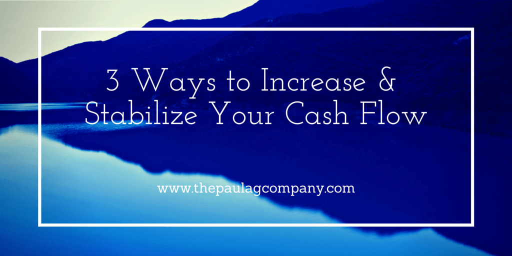 3 Ways to Increase and Stabilize Your Cash Flow