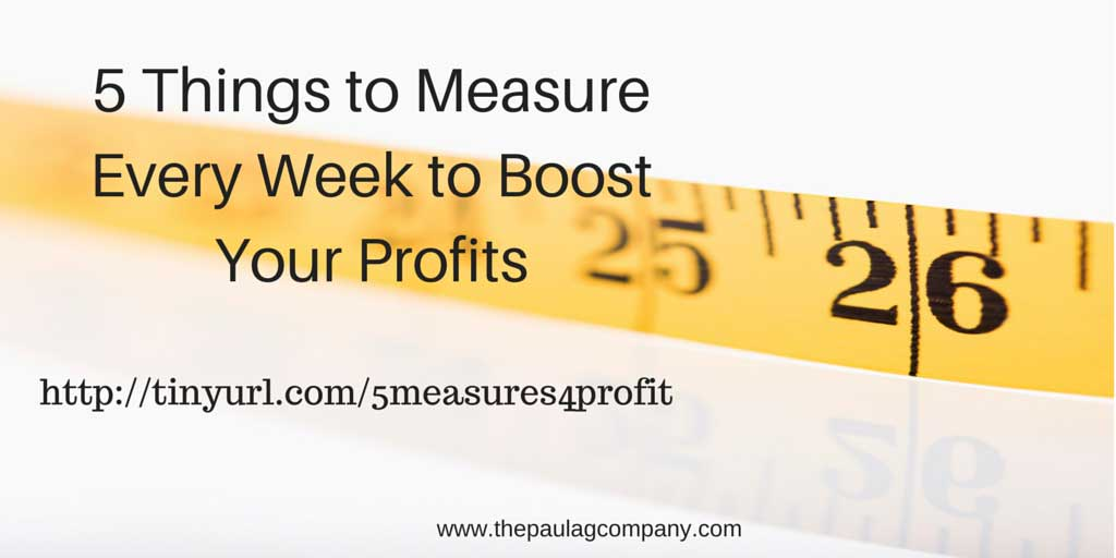 5 Things You Can Measure Every Week to Boost Profitability
