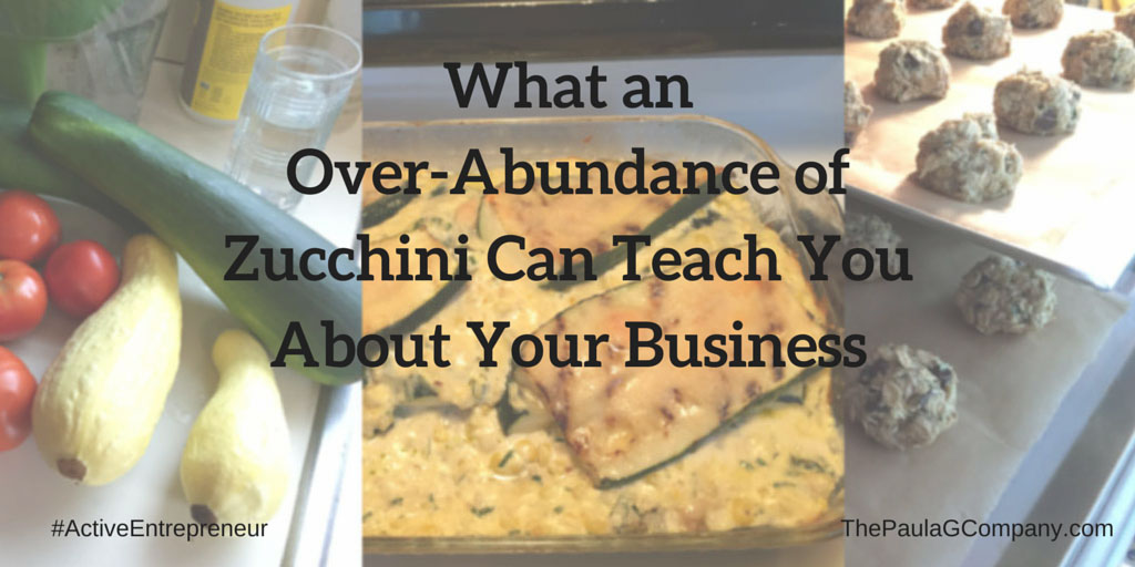 What an Over Abundance of Zucchini Can Teach You About Your Business