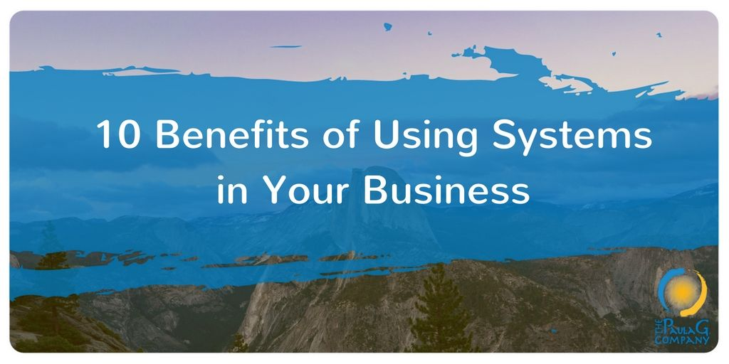 10 Benefits of Using Systems to Create Leverage in Your Business