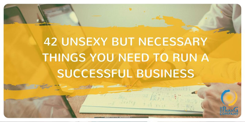 42 Unsexy but Necessary Things You Need To Run a Successful Business