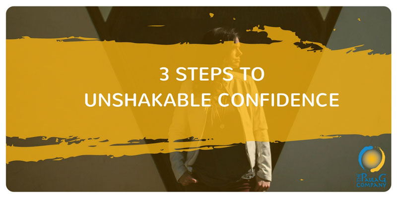 3 Steps to Unshakable Confidence
