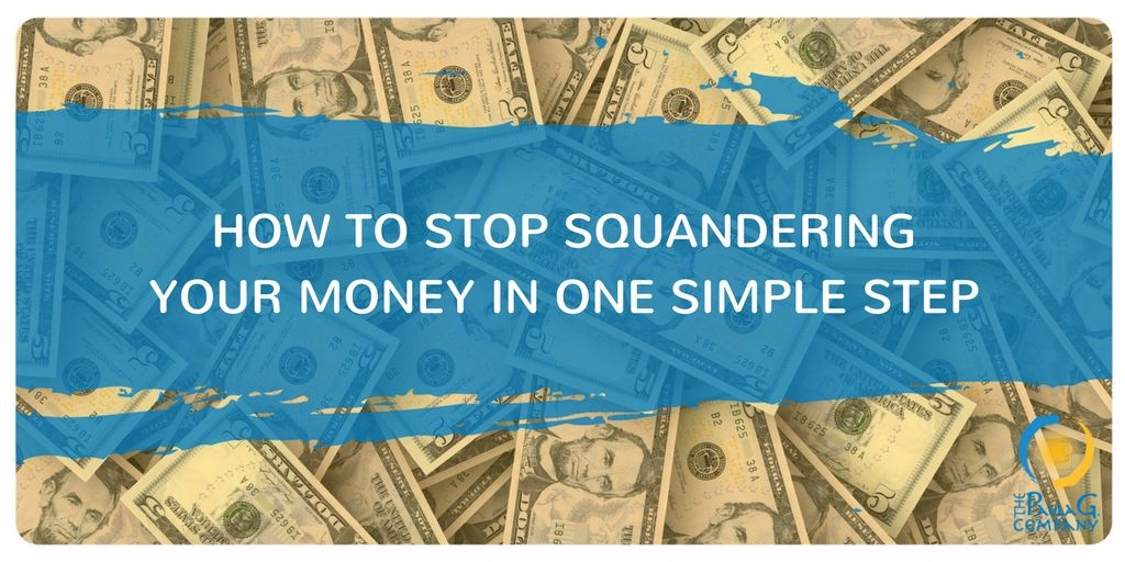 How to Stop Squandering Money in One Simple Step