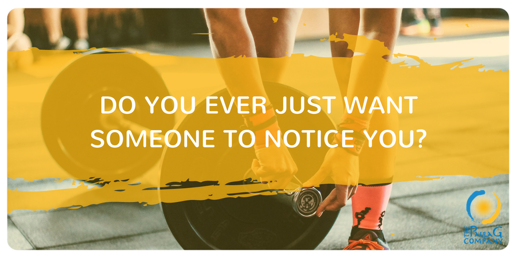 Do You Just Want Someone to Notice You?